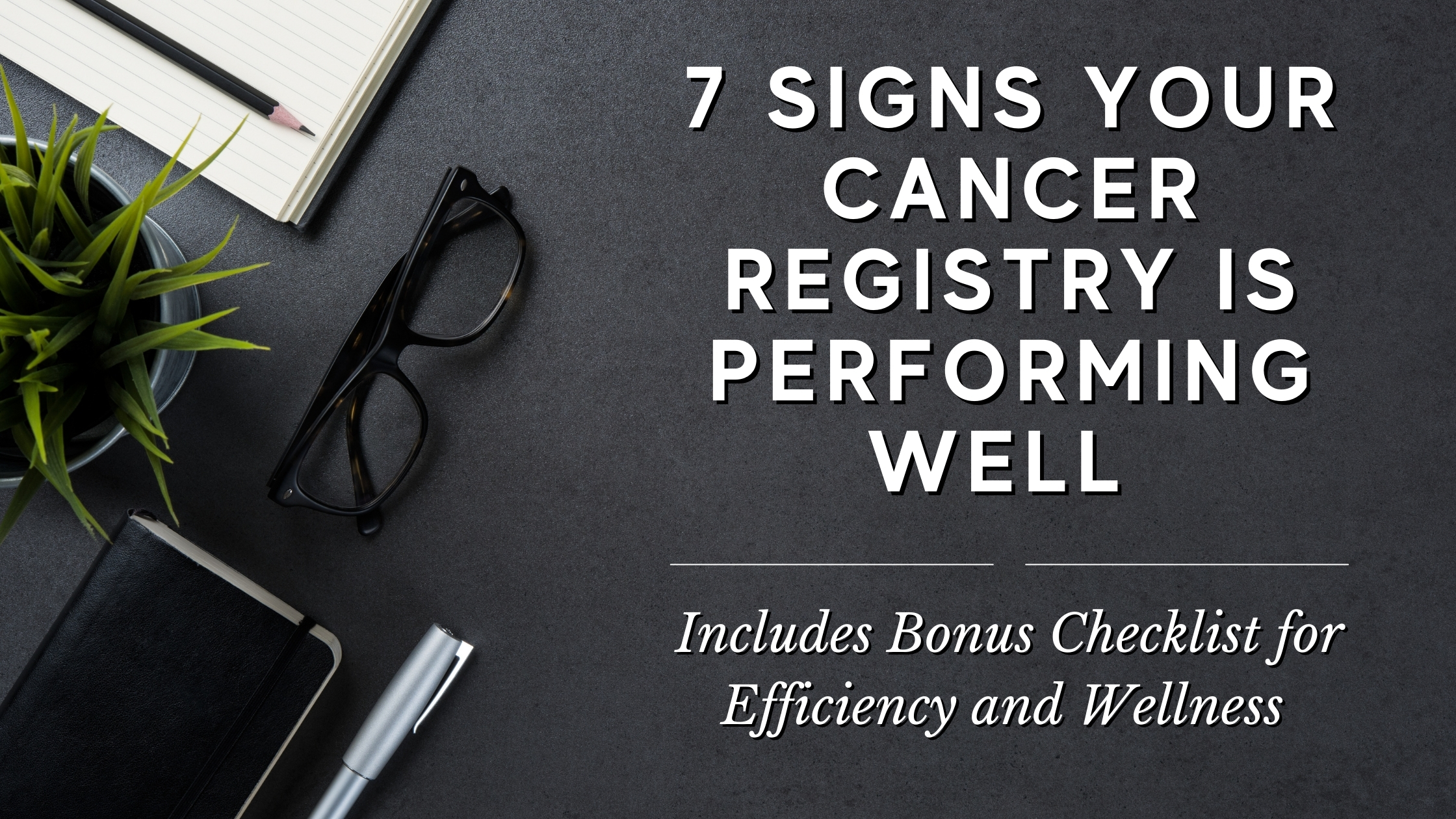 7 Signs Your Cancer Registry is Performing Well