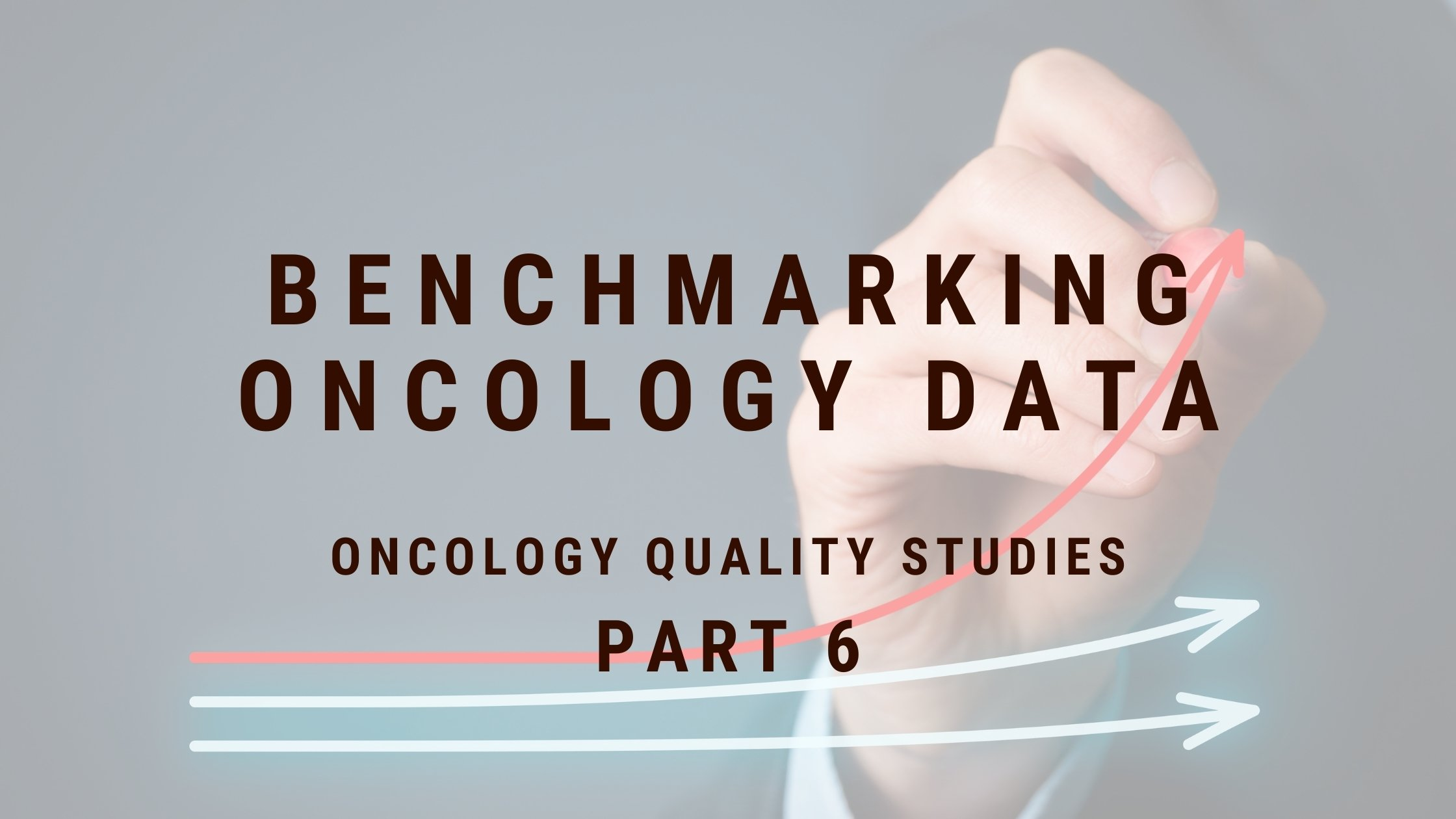 Oncology Quality Studies: Benchmarking Oncology Data