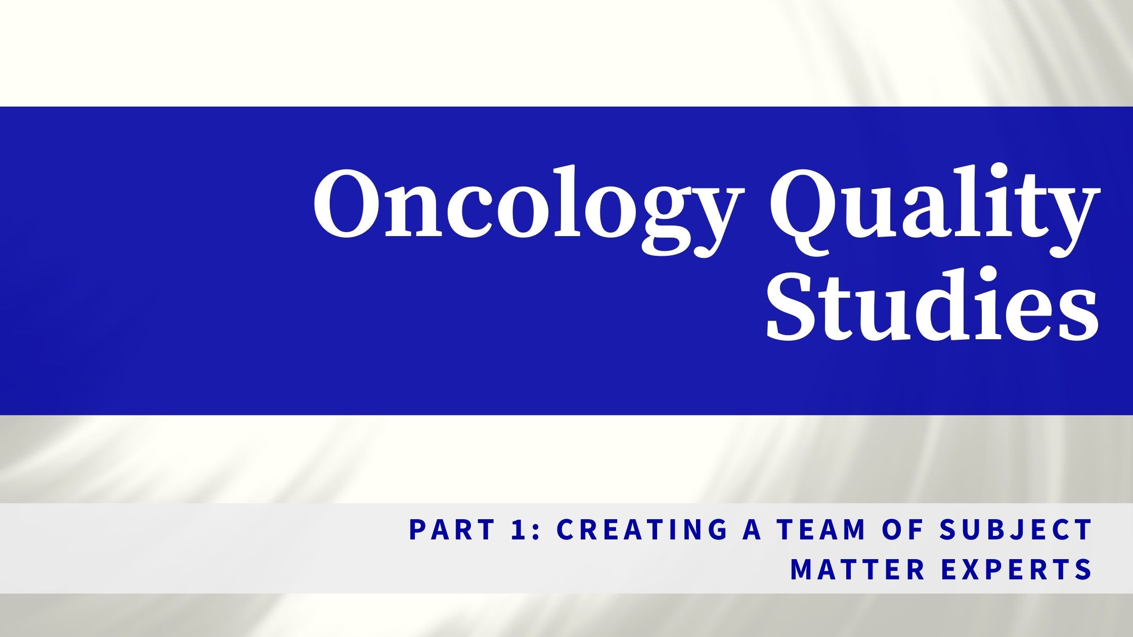 Oncology Quality Studies: Creating a Team of Subject Matter Experts