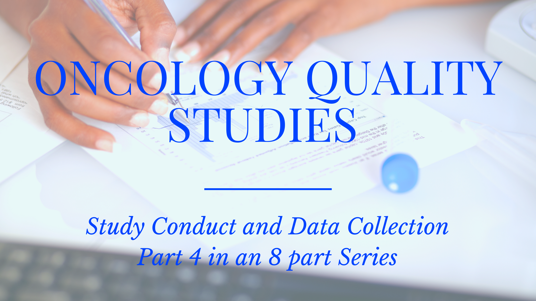 Oncology Quality Studies:Study Conduct and Data Collection (Part 4)