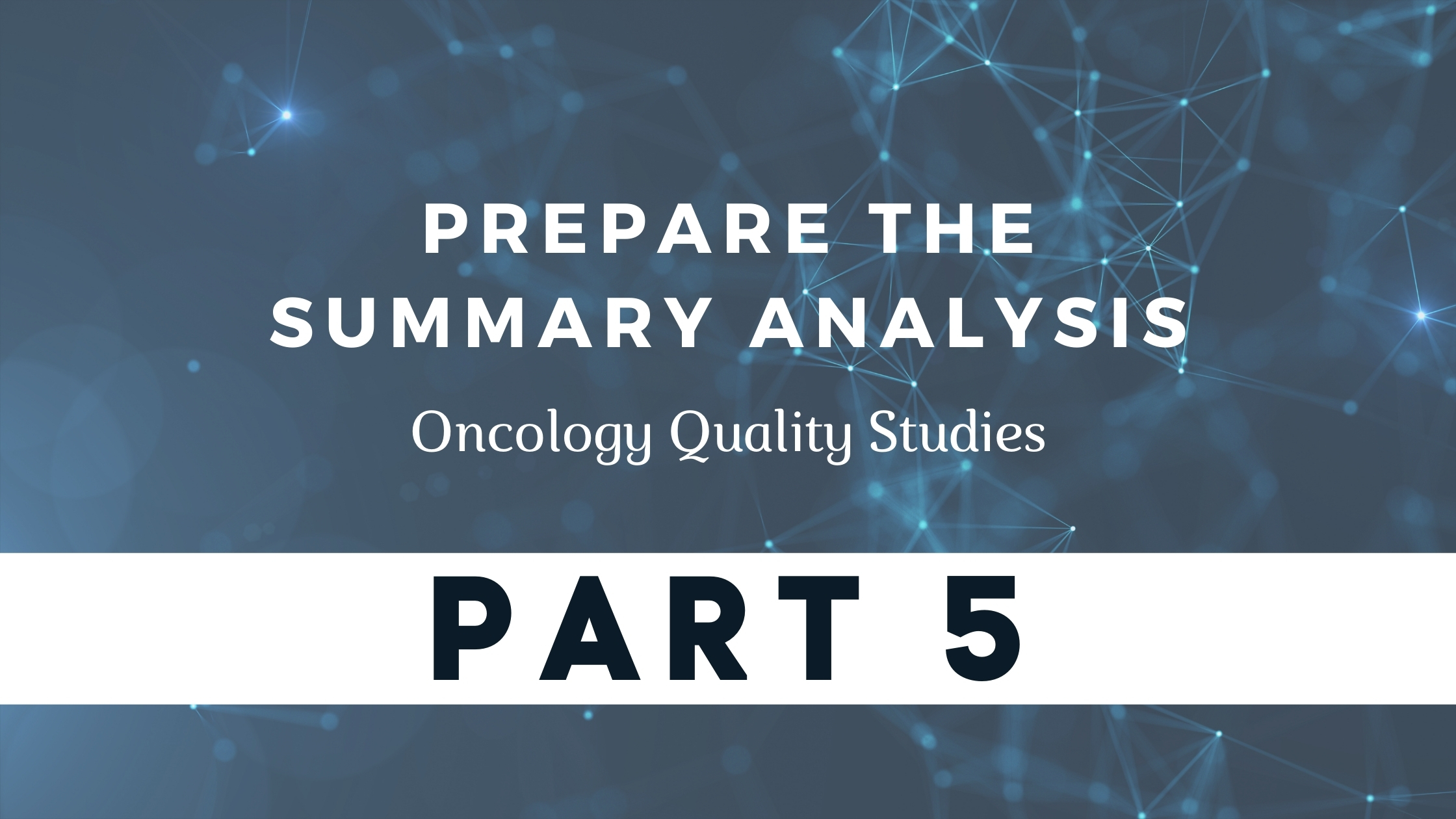 Oncology Quality Studies: Prepare the Summary Analysis
