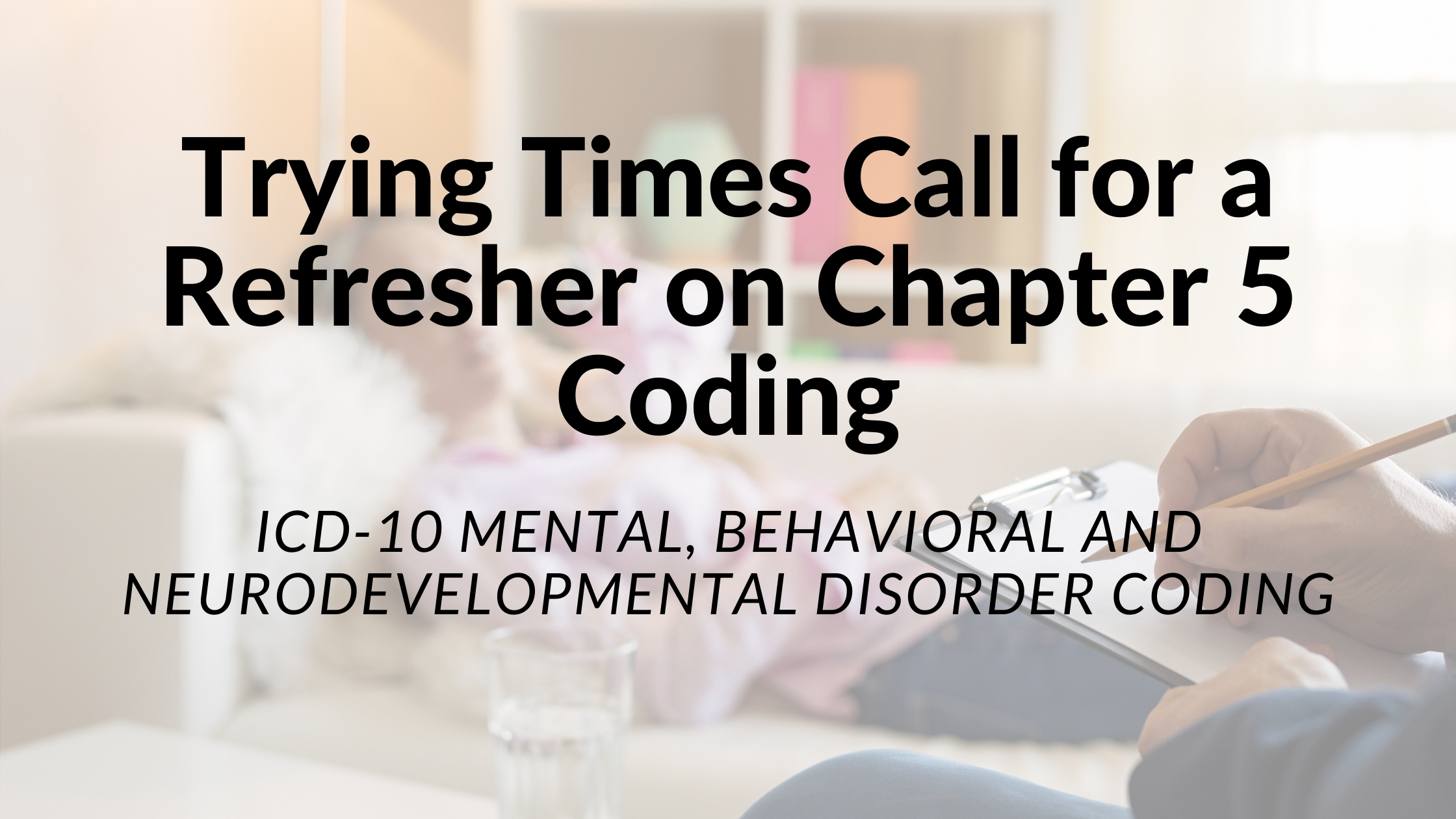 TRYING TIMES CALL FOR A REFRESHER ON CHAPTER 5 CODING
