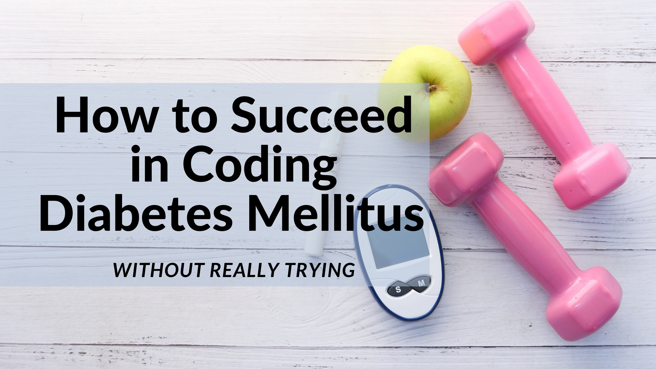 How to Succeed in Coding Diabetes Mellitus Without Really Trying